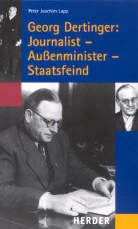 Georg Dertinger: Journalist - Aussenminister - Staatsfeind