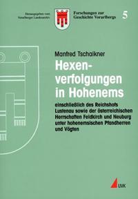 Hexenverfolgungen in Hohenems einschließlich des Reichshofs Lustenau sowie der vorderösterreichischen Herrschaften Feldkirch und Neuburg unter hohenemsischen Pfandherren und Vögten