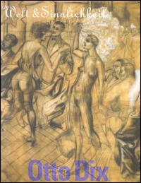 Otto Dix. Welt & Sinnlichkeit