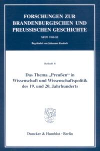 """Das Thema """"Preußen"""" in Wissenschaft und Wissenschaftspolitik des 19. und 20. Jahrhunderts"""