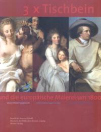 3 x Tischbein und die europäische Malerei um 1800