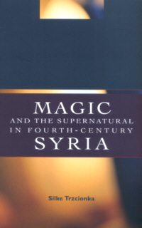Magic and the Supernatural in Fourth-Century Syria