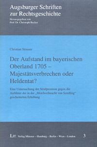 Der Aufstand im bayerischen Oberland 1705 - Majestätsverbrechen oder Heldentat?
