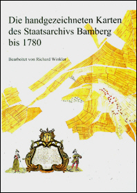 Die handgezeichneten Karten des Staatsarchivs Bamberg bis 1780