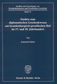 Studien zum diplomatischen Geschenkwesen am brandenburgisch-preußischen Hof im 17. und 18. Jahrhundert