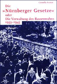 Die 'Nürnberger Gesetze' oder Die Verwaltung des Rassenwahns 1933-1945