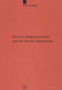 Der Dux Mogontiacensis und die Notitia Dignitatum