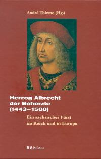 Herzog Albrecht der Beherzte (1443-1500)