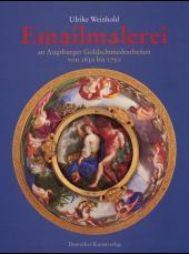 Emailmalerei an Augsburger Goldschmiedearbeiten von 1650 bis 1750