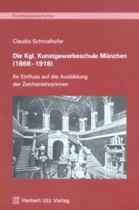 Die Kgl. Kunstgewerbeschule München (1868-1918)