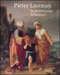 Pieter Lastman: In Rembrandts Schatten?