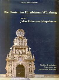 Die Bauten im Fürstbistum Würzburg unter Julius Echter von Mespelbrunn 1573-1671