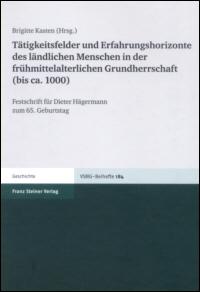 Tätigkeitsfelder und Erfahrungshorizonte des ländlichen Menschen in der frühmittelalterlichen Grundherrschaft (bis ca. 1000)