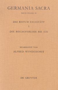 Das Bistum Eichstätt 1: Bischofsreihe Eichstätt bis 1535