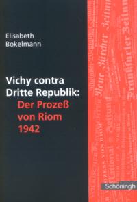 Vichy contra Dritte Republik: Der Prozeß von Riom 1942