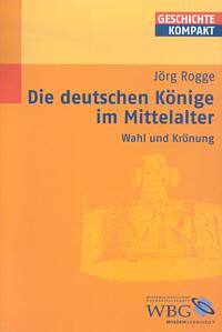 Die deutschen Könige im Mittelalter