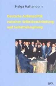 Deutsche Außenpolitik zwischen Selbstbeschränkung und Selbstbehauptung