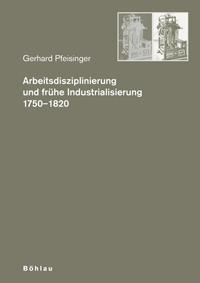 Arbeitsdisziplinierung und frühe Industrialisierung 1750-1820