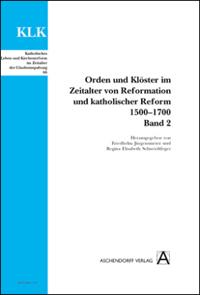 Orden und Klöster im Zeitalter von Reformation und katholischer Reform 1500-1700. Band 2