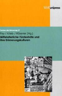 Mittelalterliche Fürstenhöfe und ihre Erinnerungskulturen