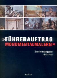 """""""Führerauftrag Monumentalmalerei"""". Eine Fotokampagne 1943-1945"""