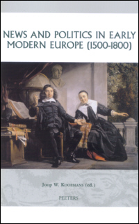 News and Politics in Early Modern Europe (1500 - 1800)