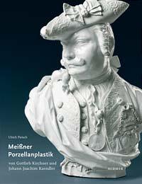 Die figürliche Meißner Porzellanplastik von Gottlieb Kirchner und Johann Joachim Kaendler