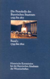 Die Protokolle des Bayerischen Staatsrats 1799 bis 1817
