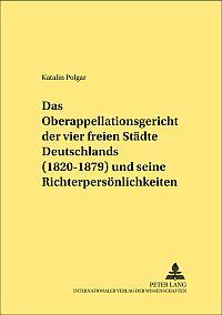 Das Oberappellationsgericht der vier freien Städte Deutschlands (1820-1879) und seine Richterpersönlichkeiten