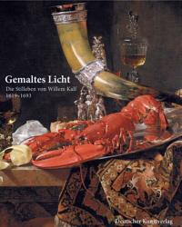 Gemaltes Licht. Die Stilleben von Willem Kalf 1619 - 1693