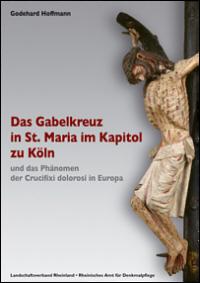 Das Gabelkreuz in St. Maria im Kapitol zu Köln und das Phänomen der Crucifixi dolorosi in Europa