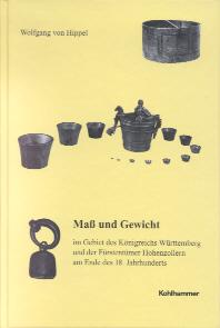 Mass und Gewicht im Gebiet des Königreichs Württemberg und der Fürstentümer Hohenzollern am Ende des 18. Jahrhunderts