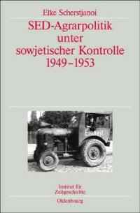 SED-Agrarpolitik unter sowjetischer Kontrolle 1949-1953